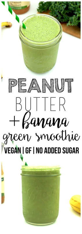 Peanut Butter & Banana Green Smoothie (Vegan, Gluten-Free, No Added Sugar)